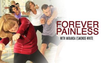 FOREVER PAINLESS WITH MIRANDA ESMONDE-WHITE