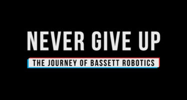 NEVER GIVE UP: THE JOURNEY OF BASSETT ROBOTICS