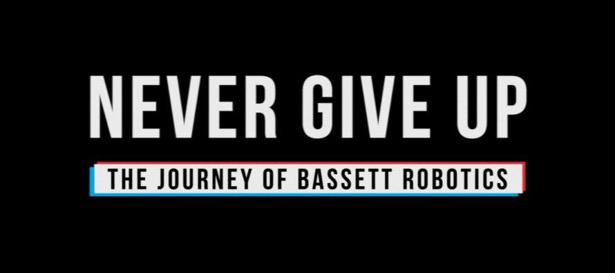 NEVER GIVE UP: THE JOURNEY OF BASSETT ROBOTICS